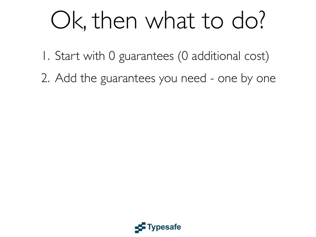 Ok, then what to do? 1. Start with 0 guarantees...