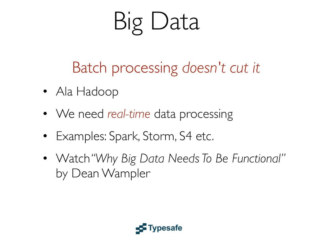 Batch processing doesn't cut it • Ala Hadoop • ...