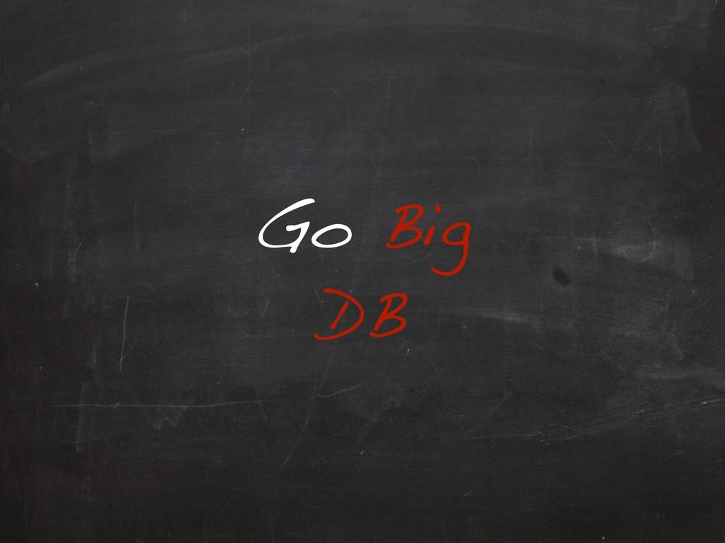 Go Big DB