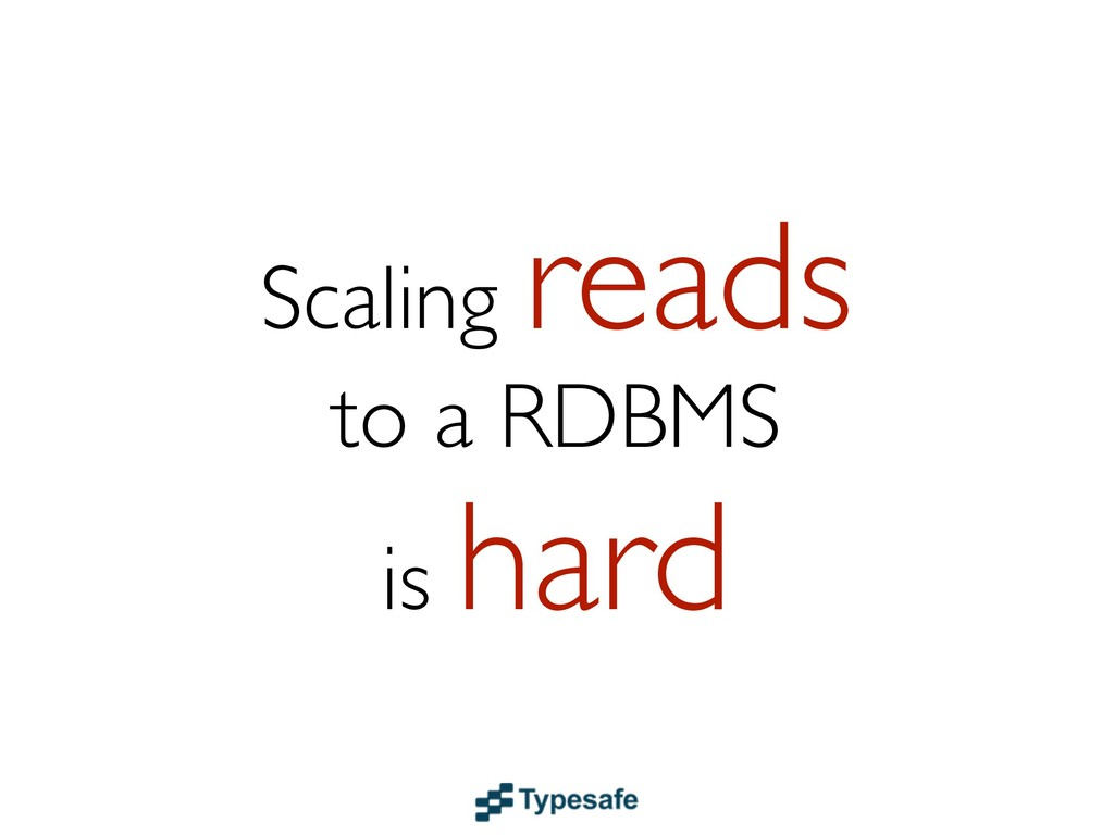 Scaling reads to a RDBMS is hard