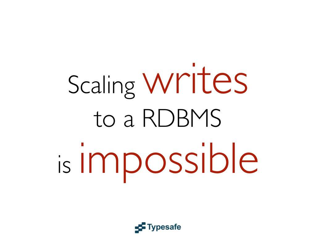 Scaling writes to a RDBMS is impossible