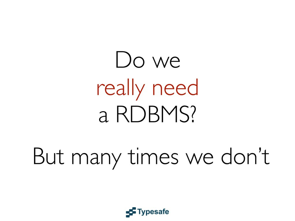 Do we really need a RDBMS? But many times we do...