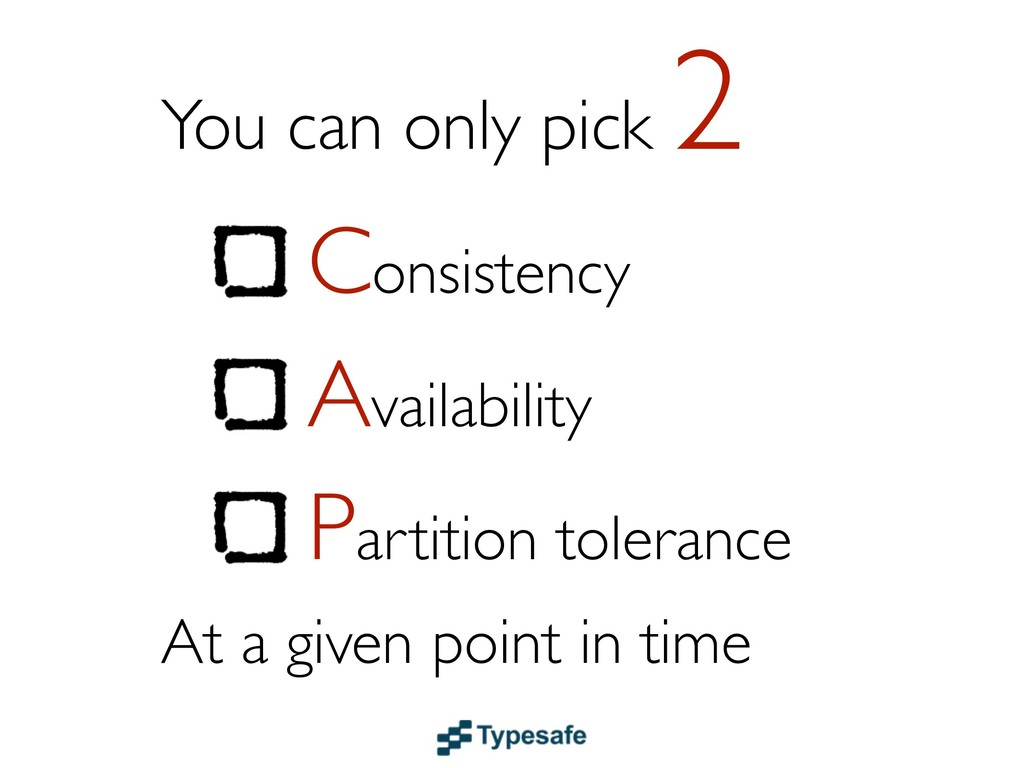 You can only pick 2 Consistency Availability Pa...