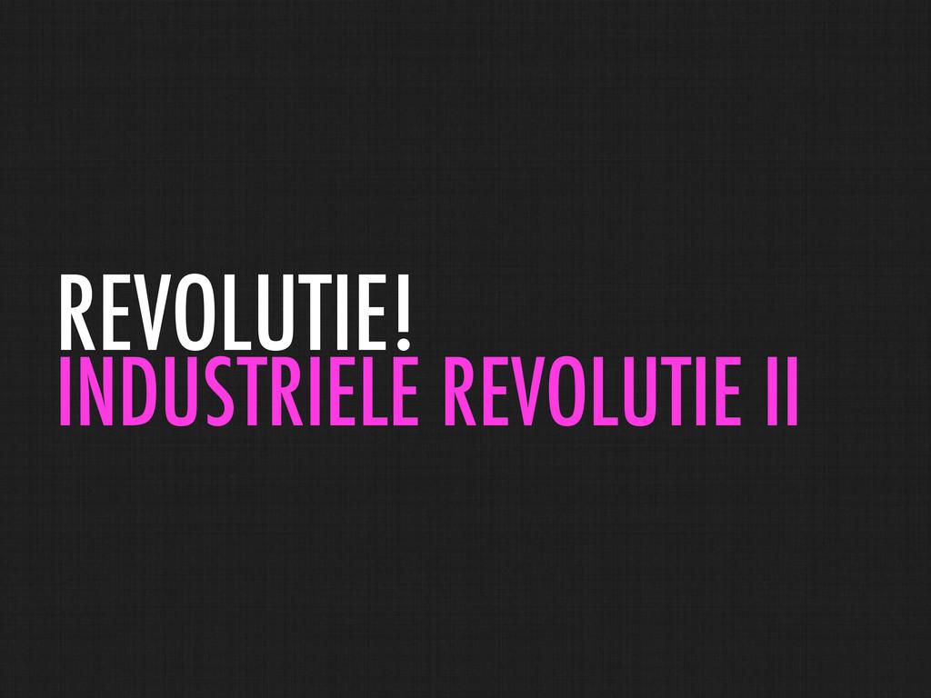 REVOLUTIE! INDUSTRIELE REVOLUTIE II