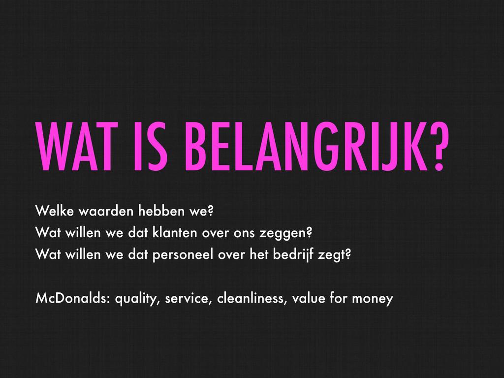 WAT IS BELANGRIJK? Welke waarden hebben we? Wat...