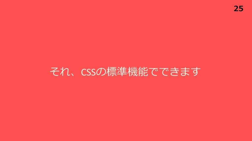 それ、CSSの標準機能でできます 25