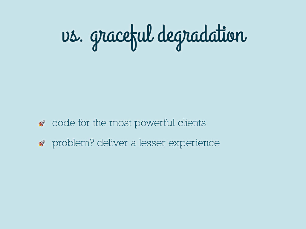 vs. graceful degradation  code for the most pow...