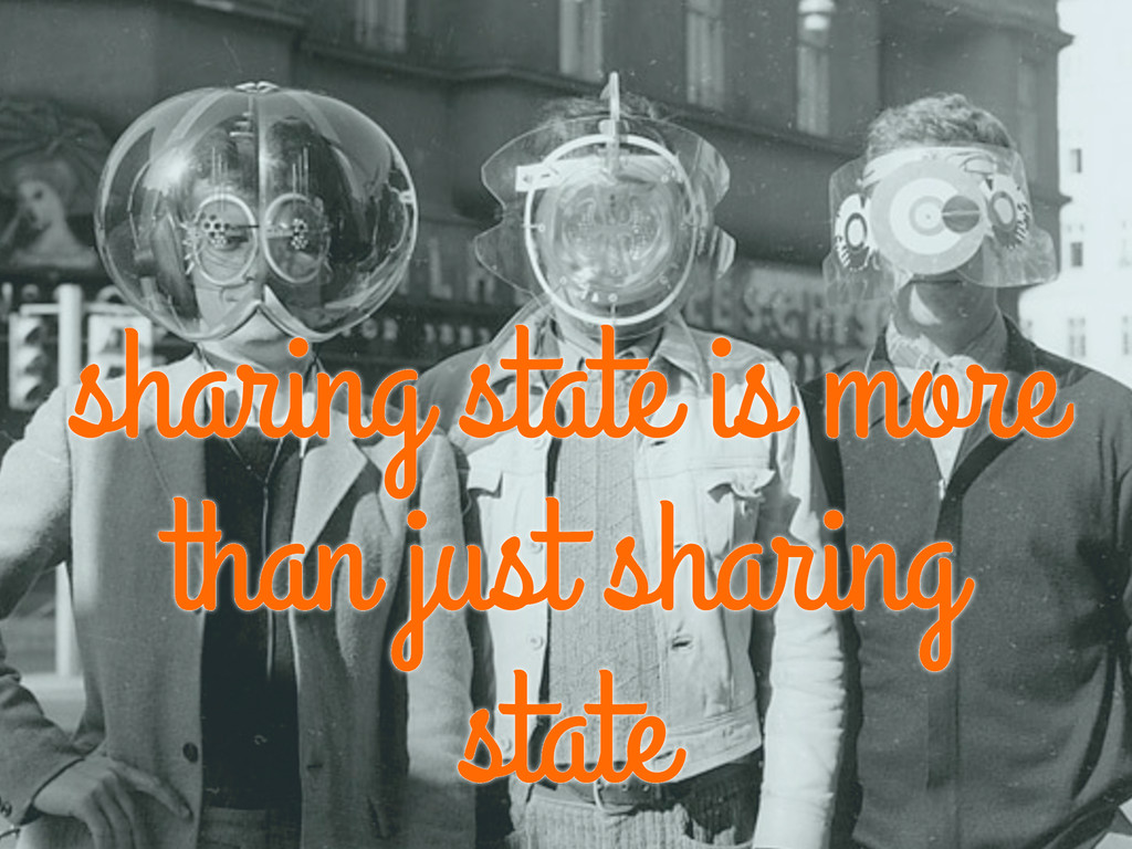 sharing state is more than just sharing state