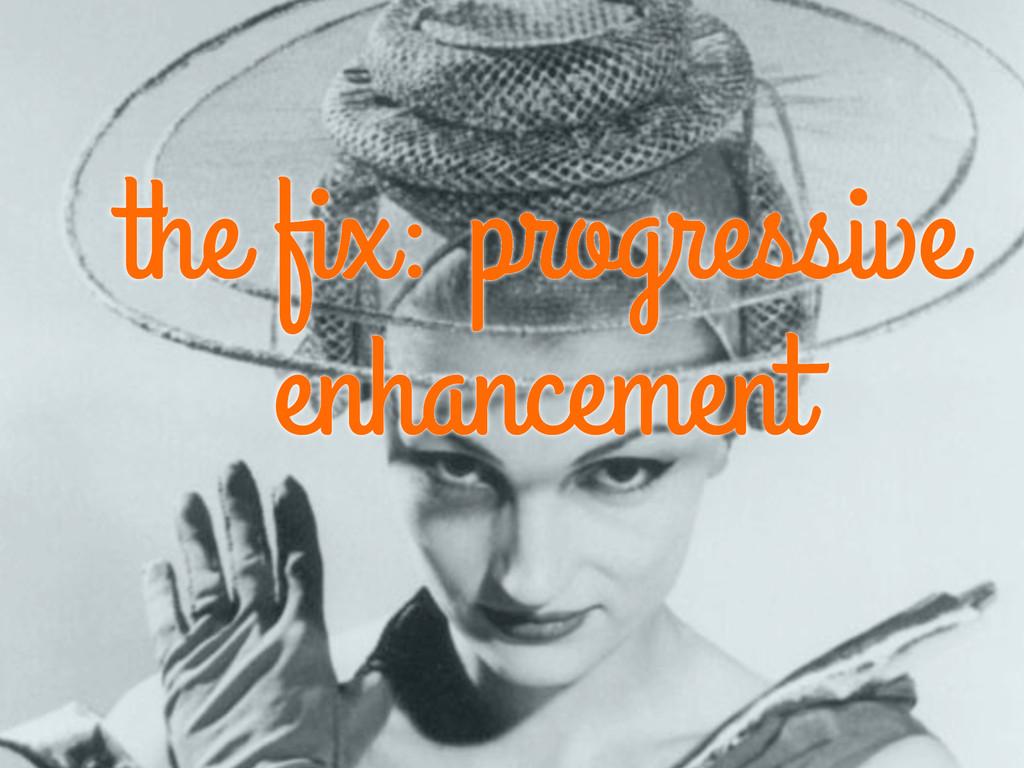 the fix: progressive enhancement