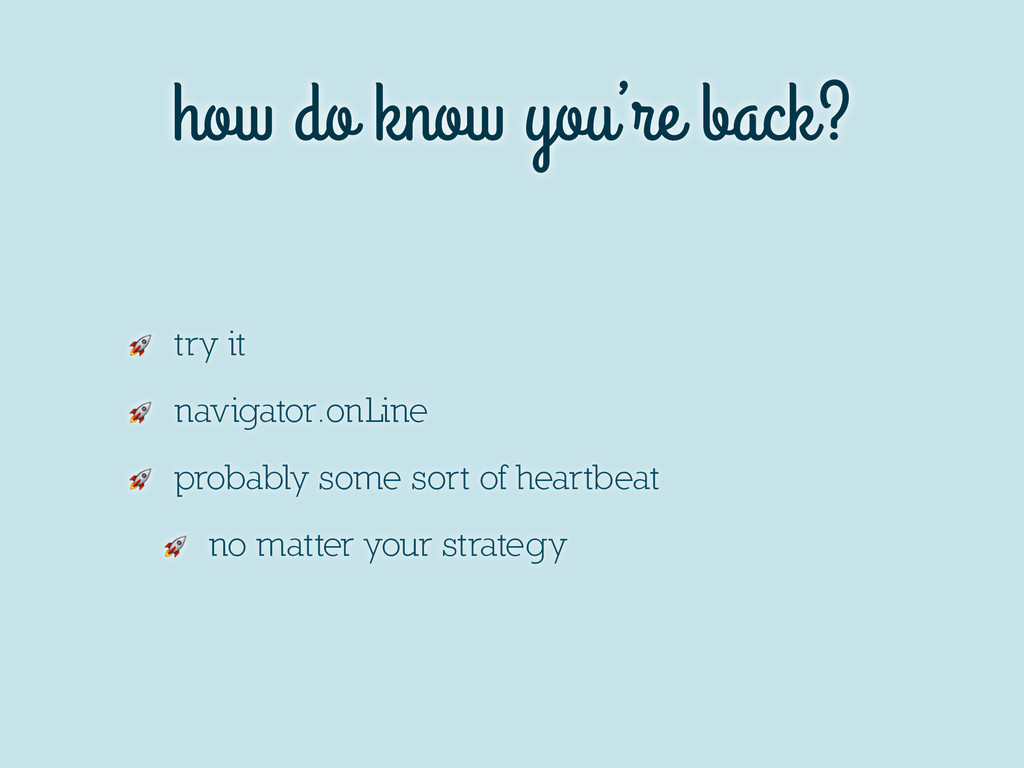 how do know you're back?  try it  navigator.onL...