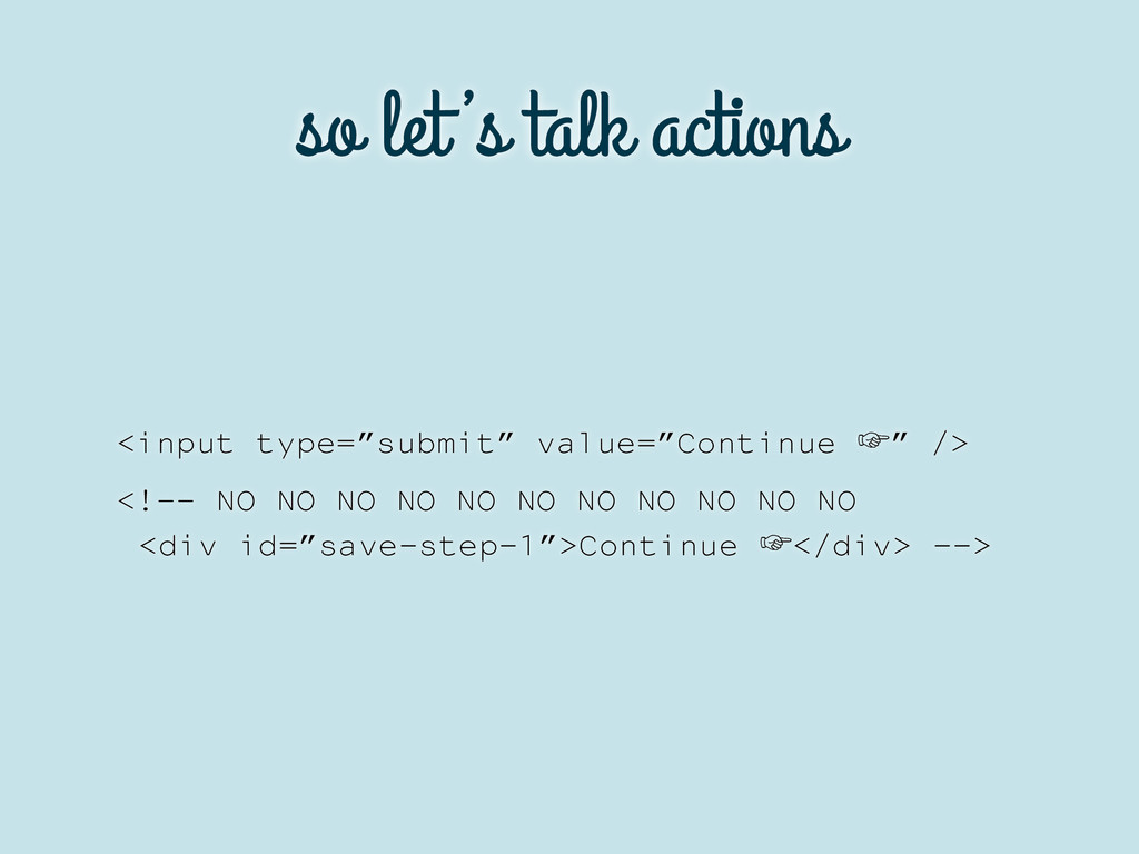 "so let 's talk actions <input type=""submit"" val..."