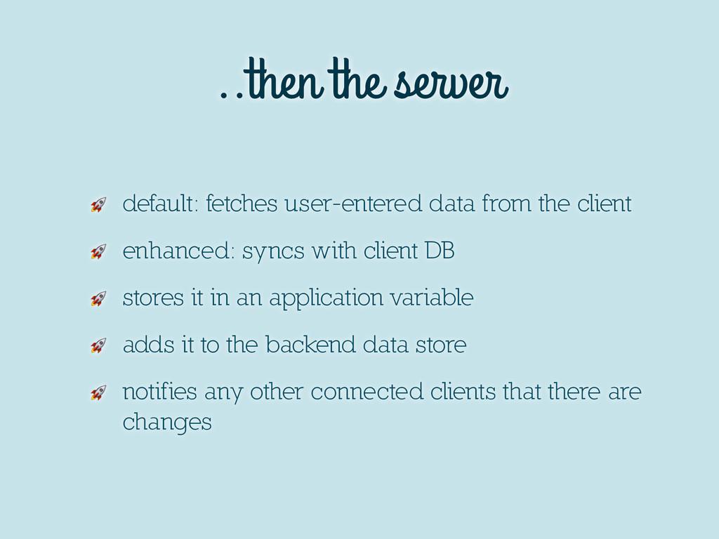 ..then the server  default: fetches user-entere...