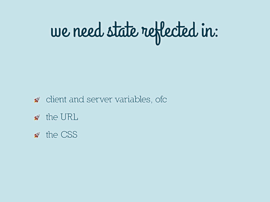 we need state reflected in:  client and server v...