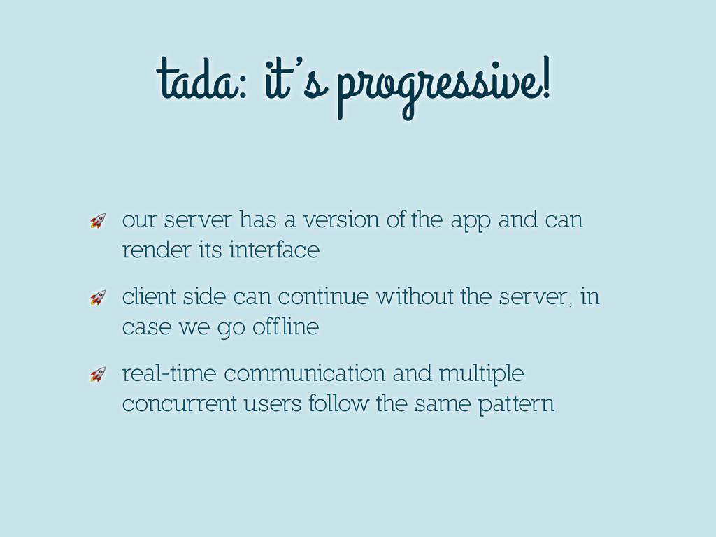 tada: it 's progressive!  our server has a vers...