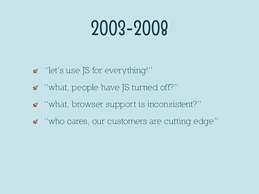 """2003-2008  """"let's use JS for everything!""""  """"wha..."""