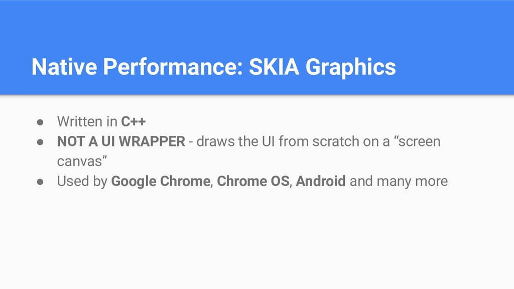 Native Performance: SKIA Graphics ● Written in ...