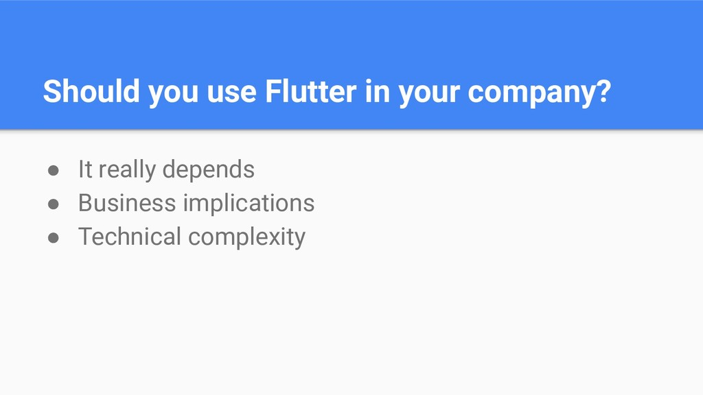 Should you use Flutter in your company? ● It re...