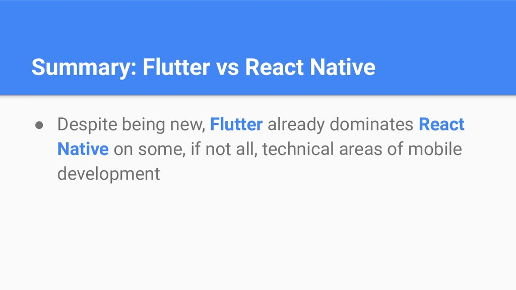 Summary: Flutter vs React Native ● Despite bein...