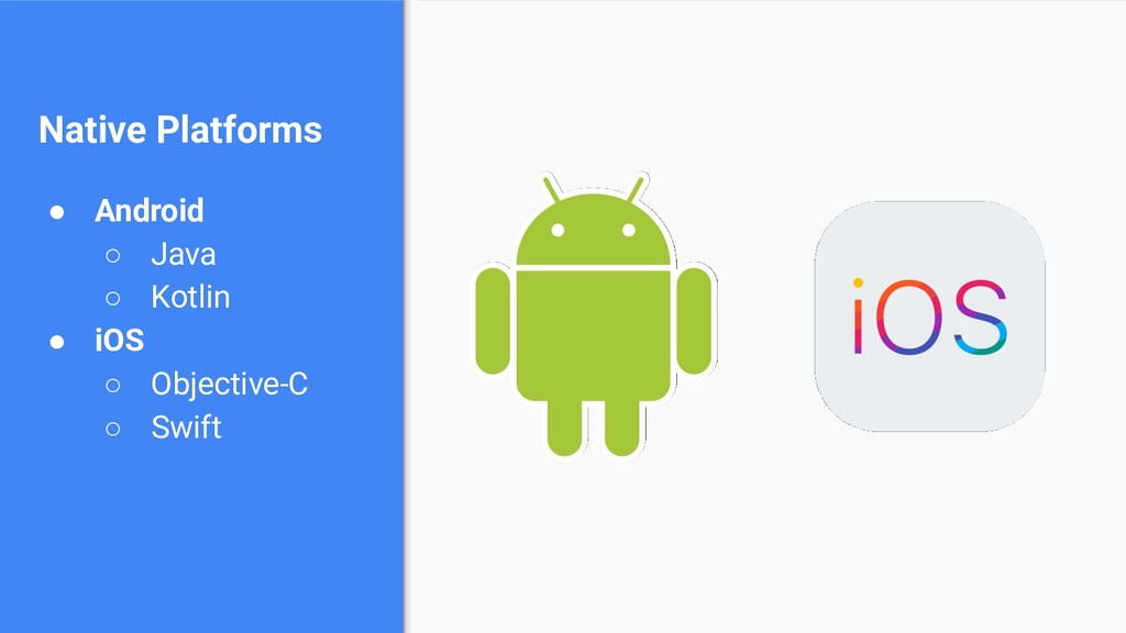 Native Platforms ● Android ○ Java ○ Kotlin ● iO...