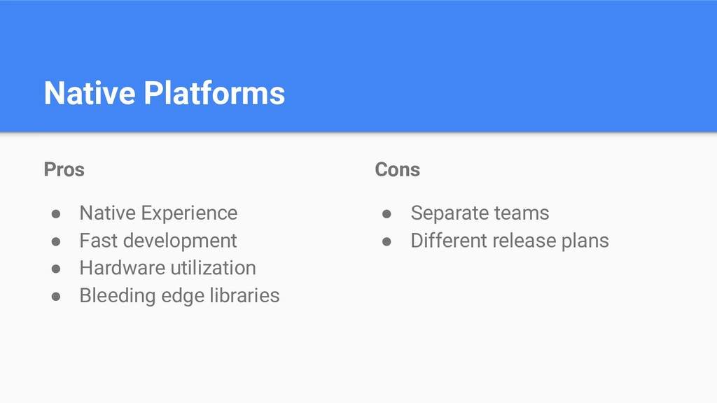Native Platforms Pros ● Native Experience ● Fas...