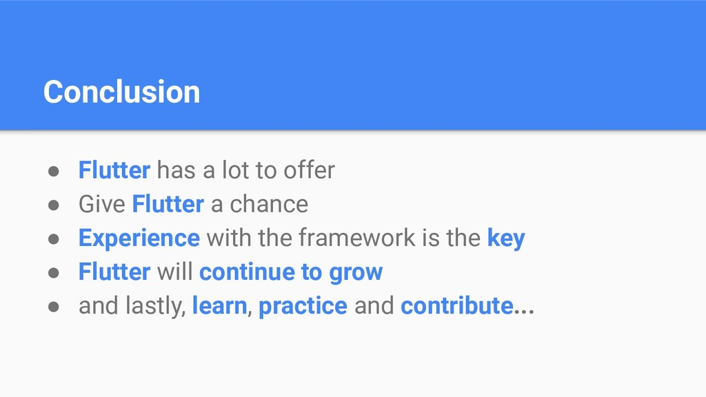 Conclusion ● Flutter has a lot to offer ● Give ...
