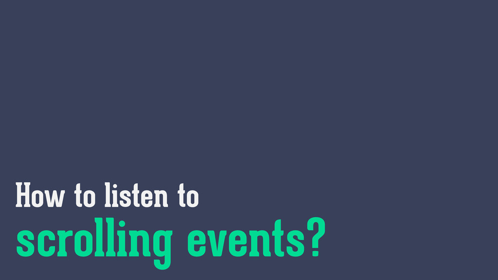 How to listen to scrolling events?