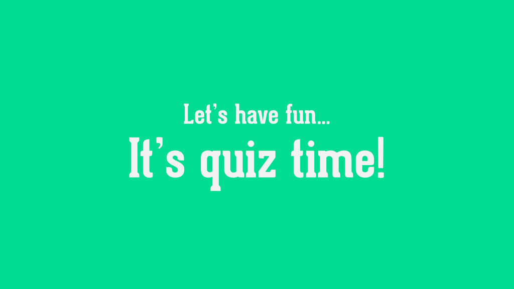 It's quiz time! Let's have fun…