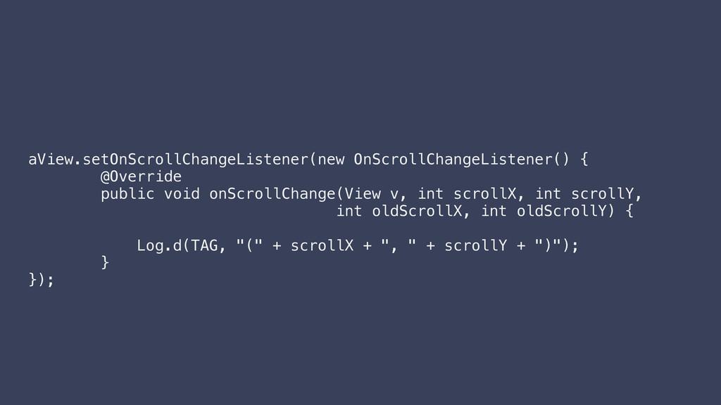 aView.setOnScrollChangeListener(new OnScrollCha...