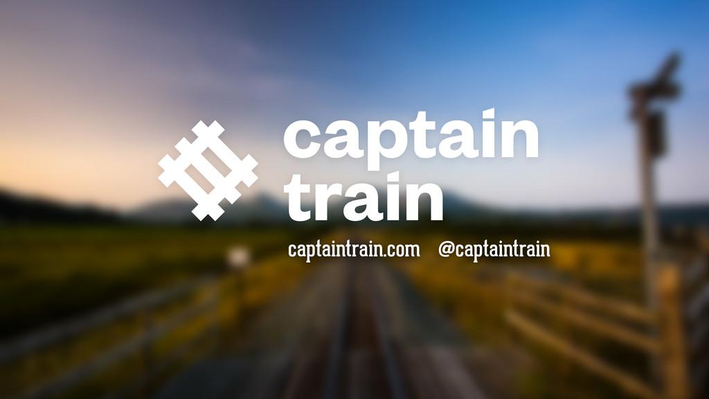 capitainetrain.com • @capitainetrain captaintra...