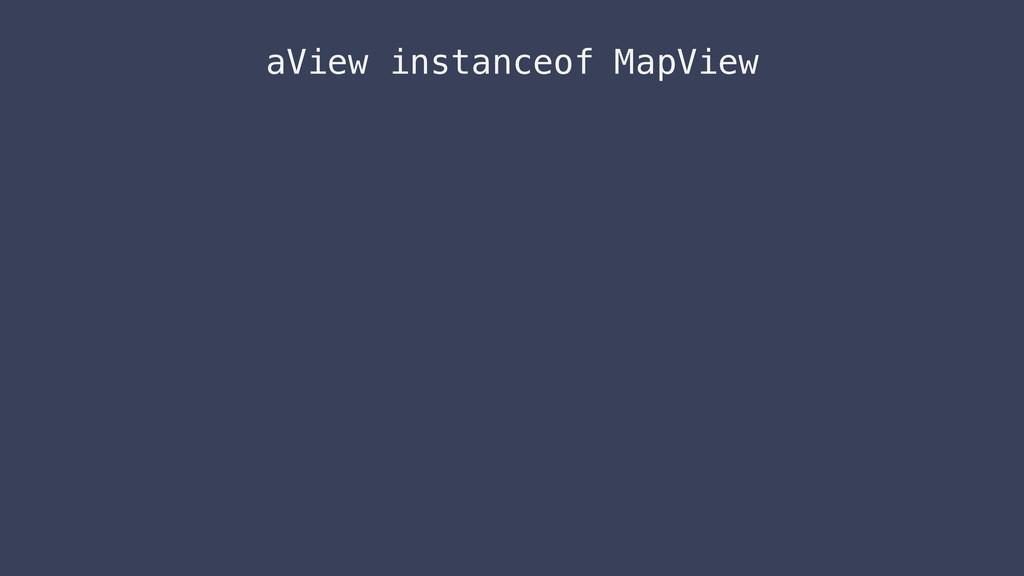 aView instanceof MapView
