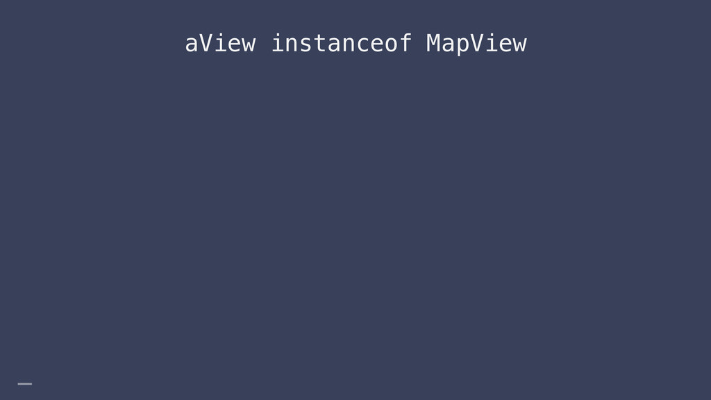 aView instanceof MapView _
