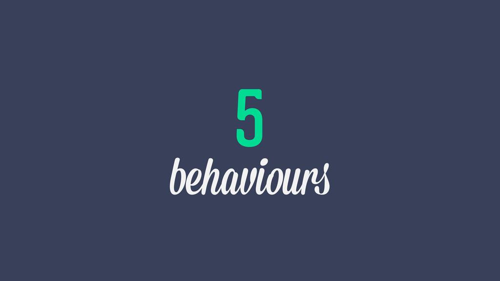 5 behaviours