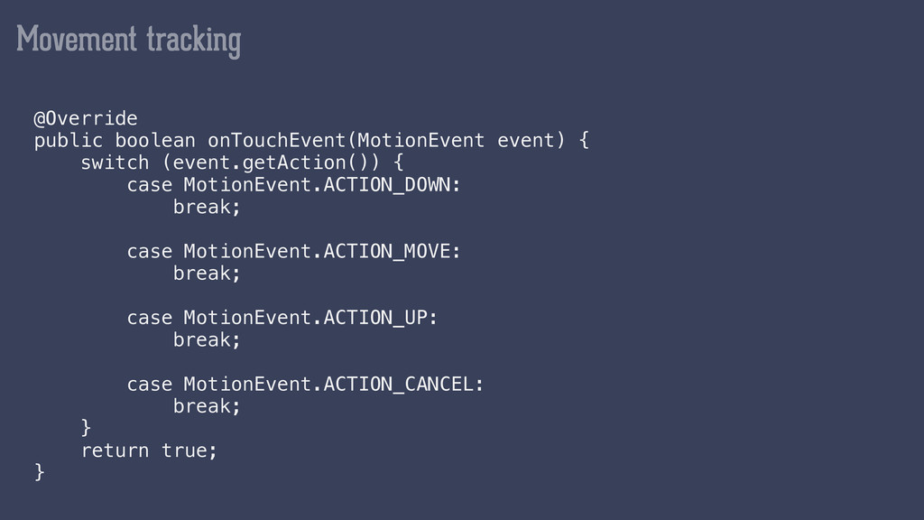 Movement tracking @Override public boolean onT...
