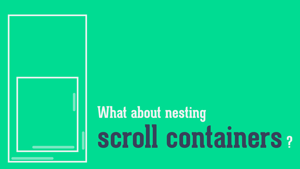 What about nesting scroll containers ?