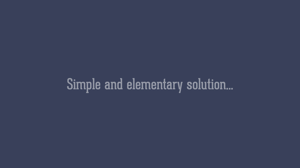 Simple and elementary solution…