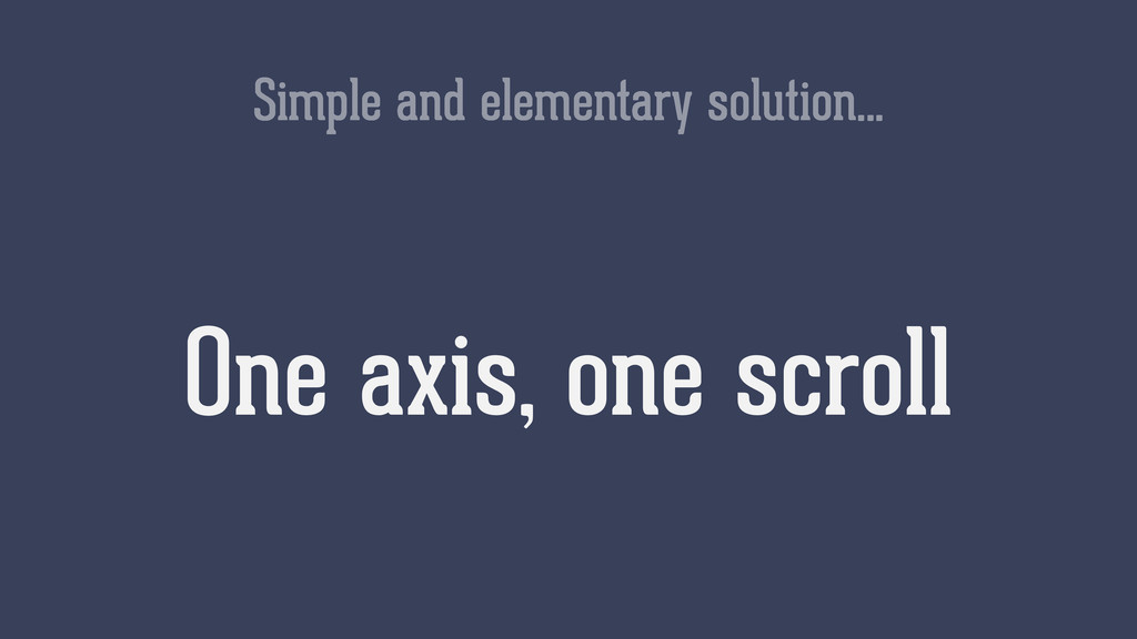 Simple and elementary solution… One axis, one s...