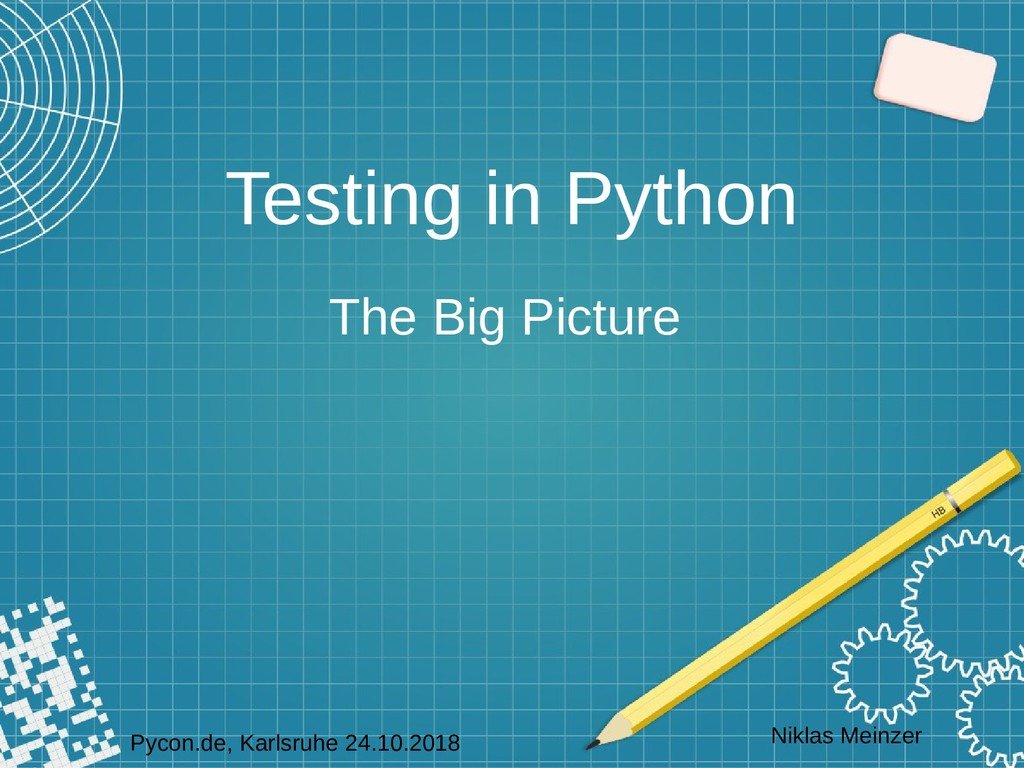 Testing in Python The Big Picture Pycon.de, Kar...