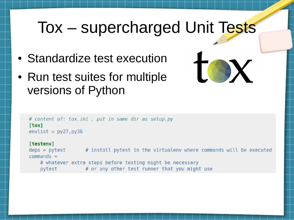 Tox – supercharged Unit Tests ● Standardize tes...