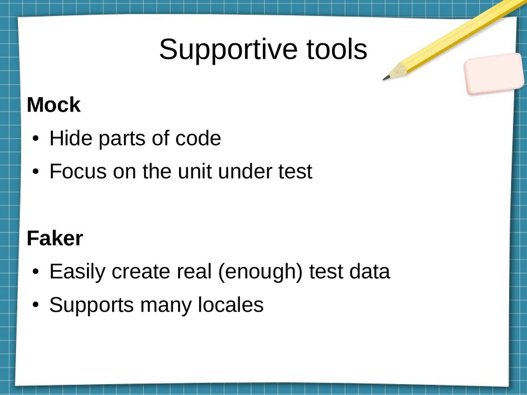 Supportive tools Mock ● Hide parts of code ● Fo...