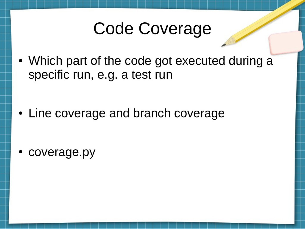 Code Coverage ● Which part of the code got exec...