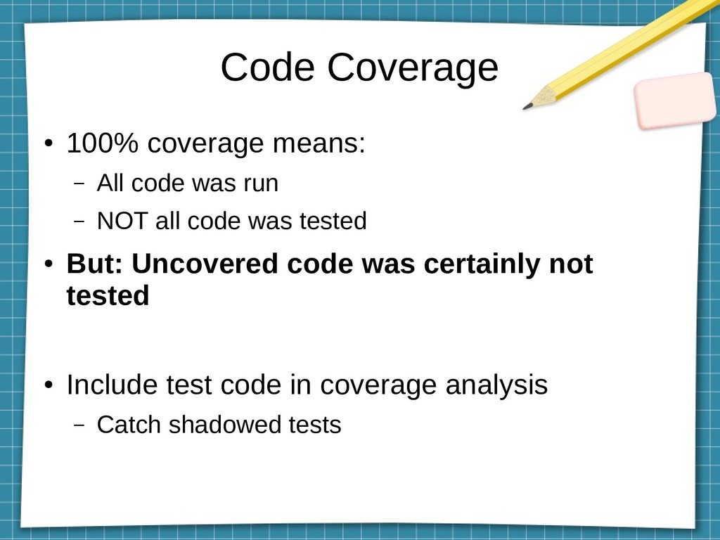 Code Coverage ● 100% coverage means: – All code...