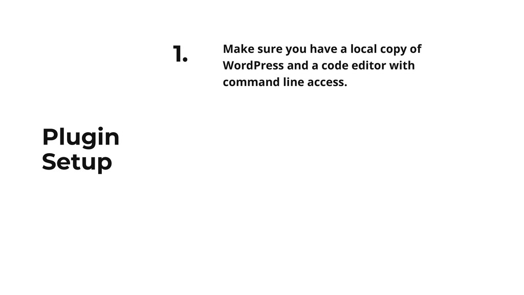 1. Make sure you have a local copy of WordPress...