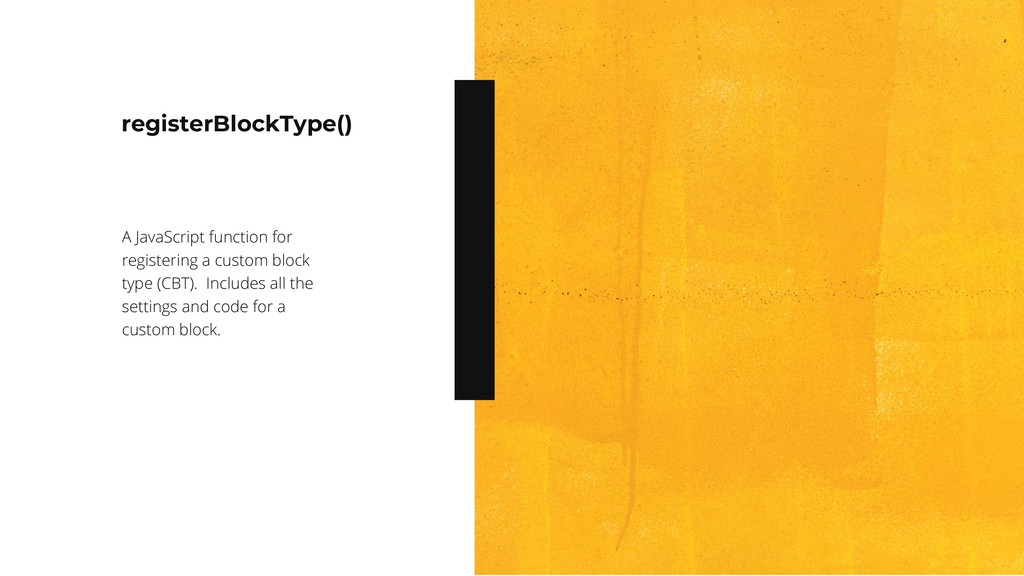 registerBlockType() A JavaScript function for r...