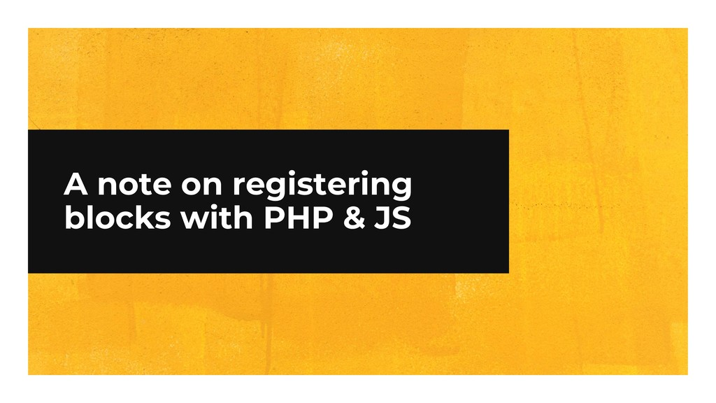 A note on registering blocks with PHP & JS