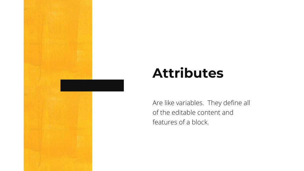 Attributes Are like variables. They define all ...