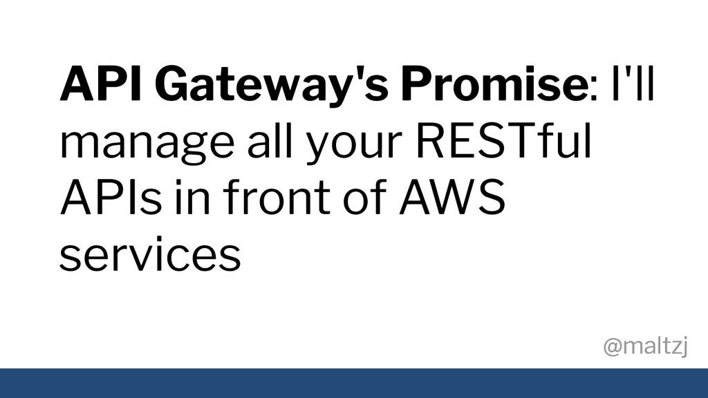 @maltzj @maltzj API Gateway's Promise: I'll man...