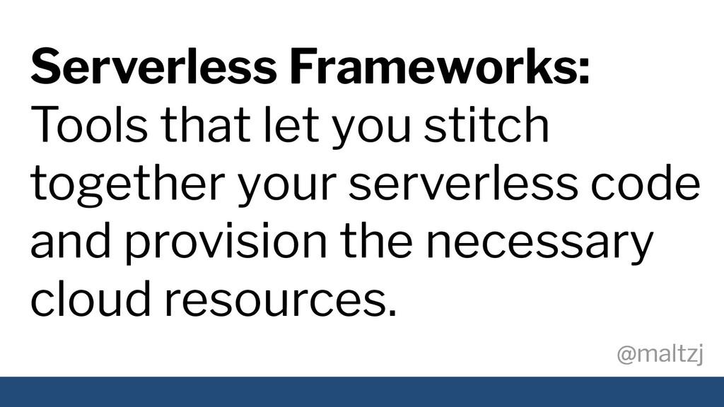 @maltzj @maltzj Serverless Frameworks: Tools th...