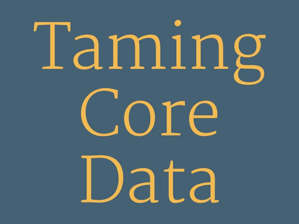 Taming Core Data