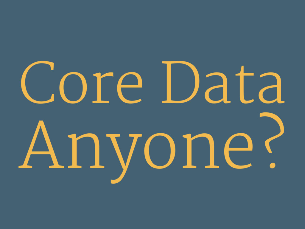 Core Data Anyone?