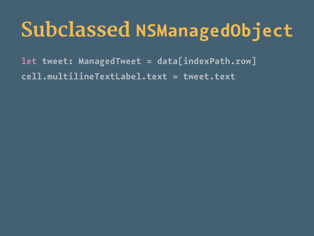 Subclassed NSManagedObject let tweet: ManagedTw...